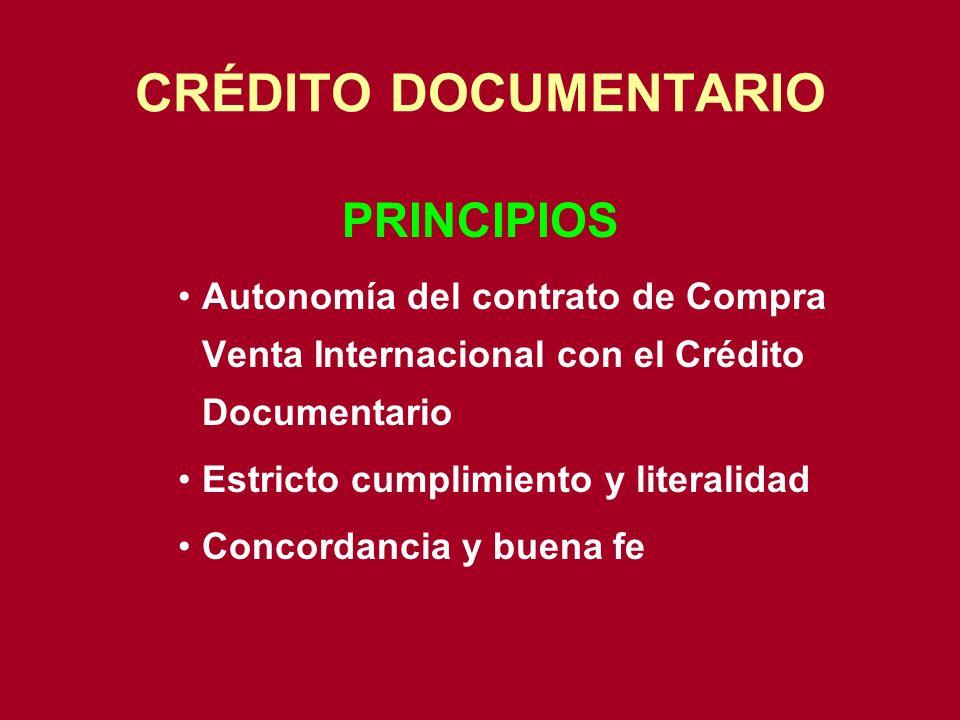 PRINCIPIOS Autonomía del contrato de Compra Venta Internacional con el Crédito Documentario Estricto cumplimiento y literalidad Concordancia y buena f