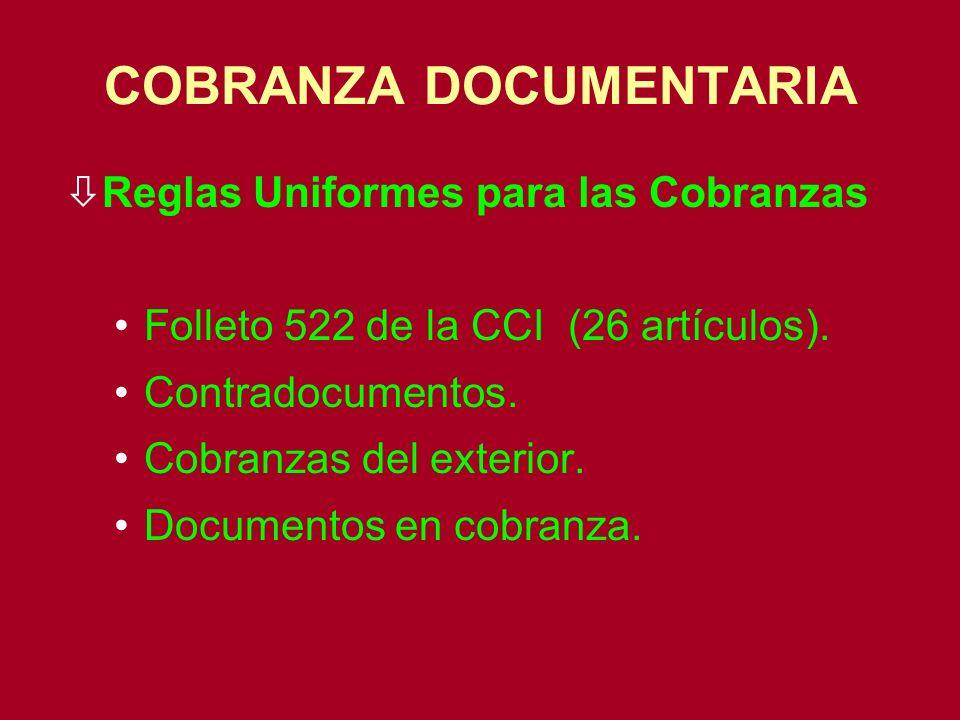 COBRANZA DOCUMENTARIA òReglas Uniformes para las Cobranzas Folleto 522 de la CCI (26 artículos). Contradocumentos. Cobranzas del exterior. Documentos