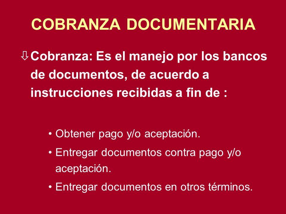 COBRANZA DOCUMENTARIA òCobranza: Es el manejo por los bancos de documentos, de acuerdo a instrucciones recibidas a fin de : Obtener pago y/o aceptació