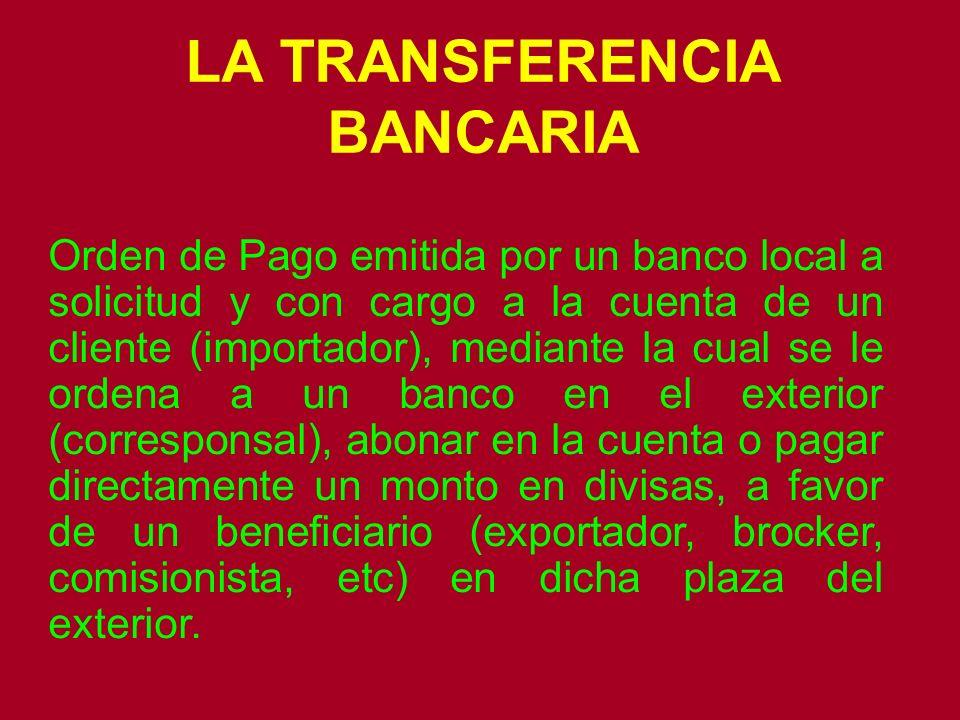 LA TRANSFERENCIA BANCARIA Orden de Pago emitida por un banco local a solicitud y con cargo a la cuenta de un cliente (importador), mediante la cual se