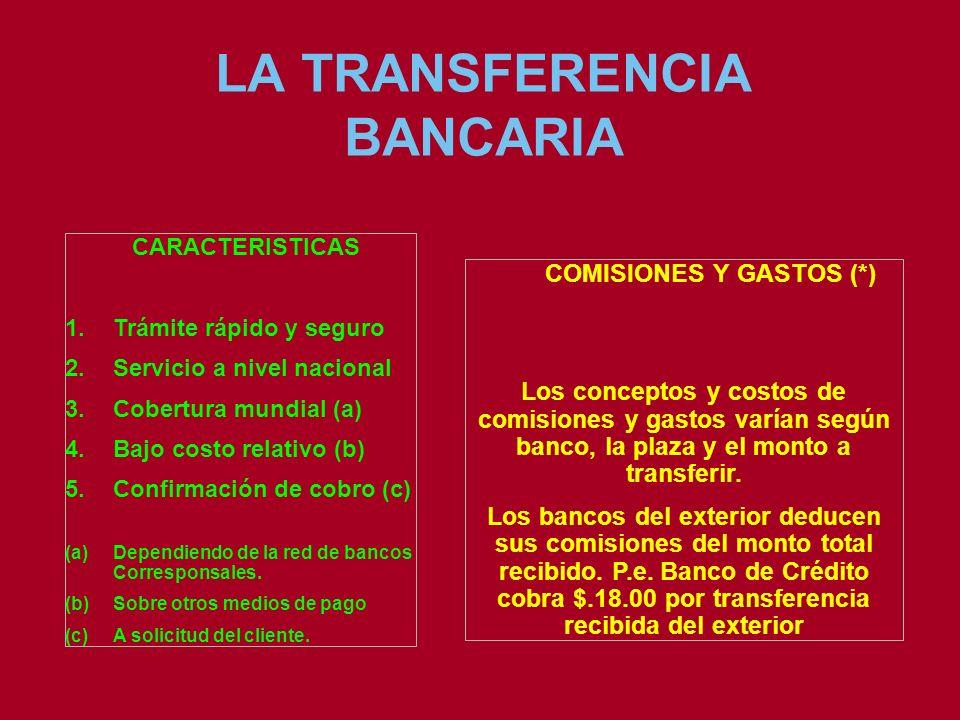 LA TRANSFERENCIA BANCARIA CARACTERISTICAS 1.Trámite rápido y seguro 2.Servicio a nivel nacional 3.Cobertura mundial (a) 4.Bajo costo relativo (b) 5.Co