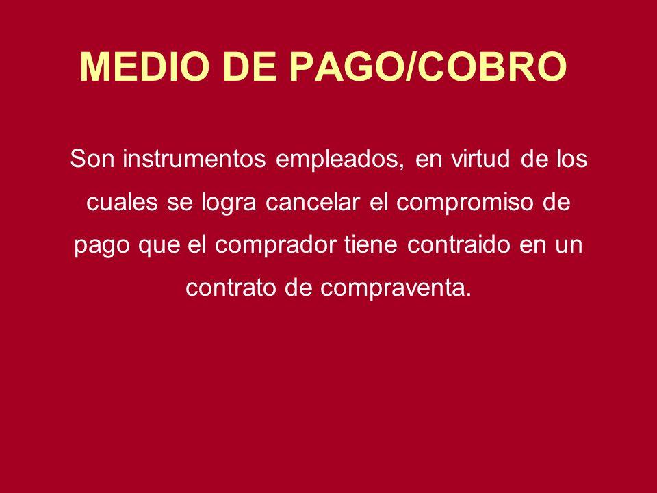 MEDIO DE PAGO/COBRO Son instrumentos empleados, en virtud de los cuales se logra cancelar el compromiso de pago que el comprador tiene contraido en un