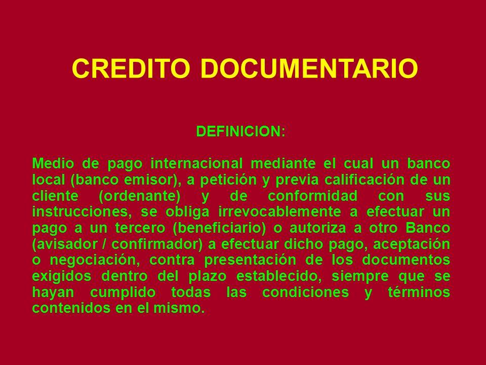 CREDITO DOCUMENTARIO DEFINICION: Medio de pago internacional mediante el cual un banco local (banco emisor), a petición y previa calificación de un cl