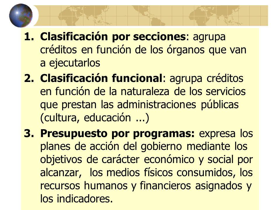 1.Clasificación por secciones: agrupa créditos en función de los órganos que van a ejecutarlos 2.Clasificación funcional: agrupa créditos en función d