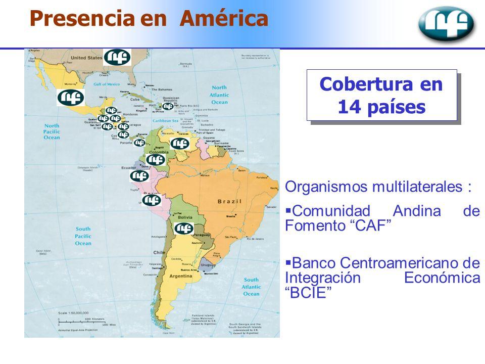 Presencia en América Cobertura en 14 países Organismos multilaterales : Comunidad Andina de Fomento CAF Banco Centroamericano de Integración Económica