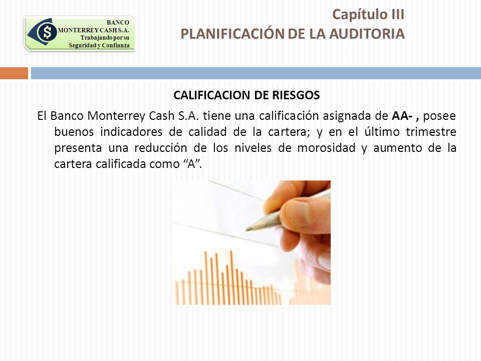 CALIFICACION DE RIESGOS El Banco Monterrey Cash S.A. tiene una calificación asignada de AA-, posee buenos indicadores de calidad de la cartera; y en e