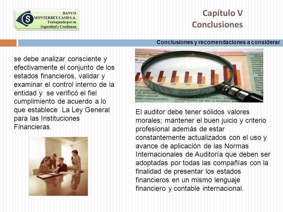Conclusiones y recomendaciones a considerar Capítulo V Conclusiones se debe analizar consciente y efectivamente el conjunto de los estados financieros