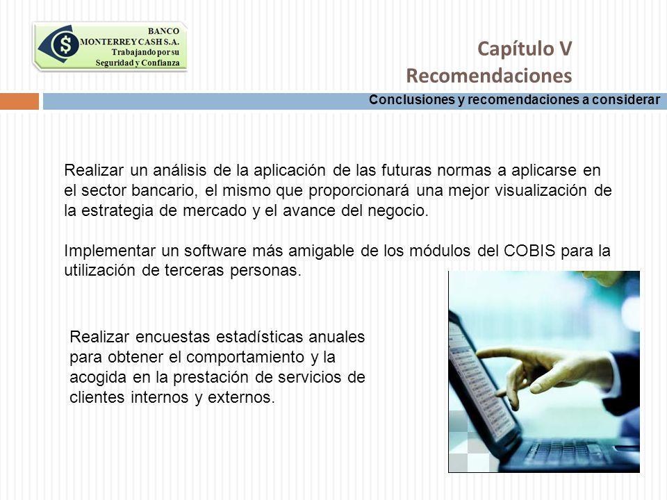 Conclusiones y recomendaciones a considerar Capítulo V Recomendaciones Realizar un análisis de la aplicación de las futuras normas a aplicarse en el s