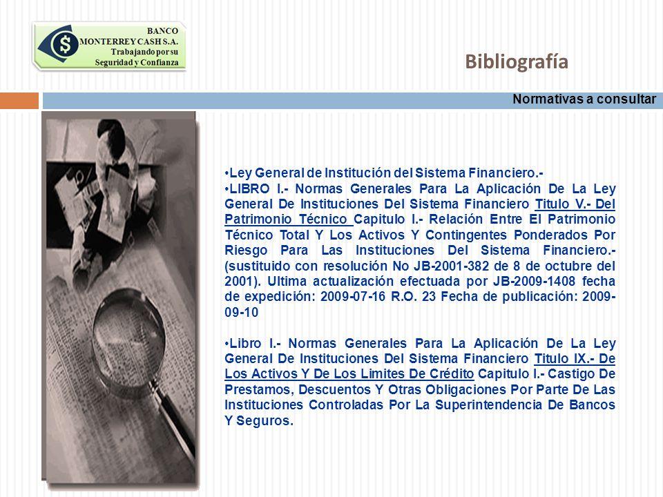 Normativas a consultar Bibliografía Ley General de Institución del Sistema Financiero.- LIBRO I.- Normas Generales Para La Aplicación De La Ley Genera