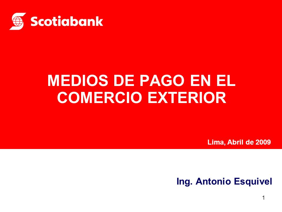 1 Ing. Antonio Esquivel MEDIOS DE PAGO EN EL COMERCIO EXTERIOR Lima, Abril de 2009