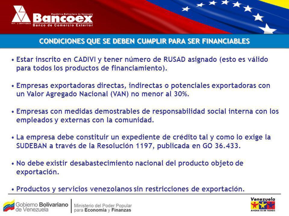 CONDICIONES QUE SE DEBEN CUMPLIR PARA SER FINANCIABLES Estar inscrito en CADIVI y tener número de RUSAD asignado (esto es válido para todos los productos de financiamiento).