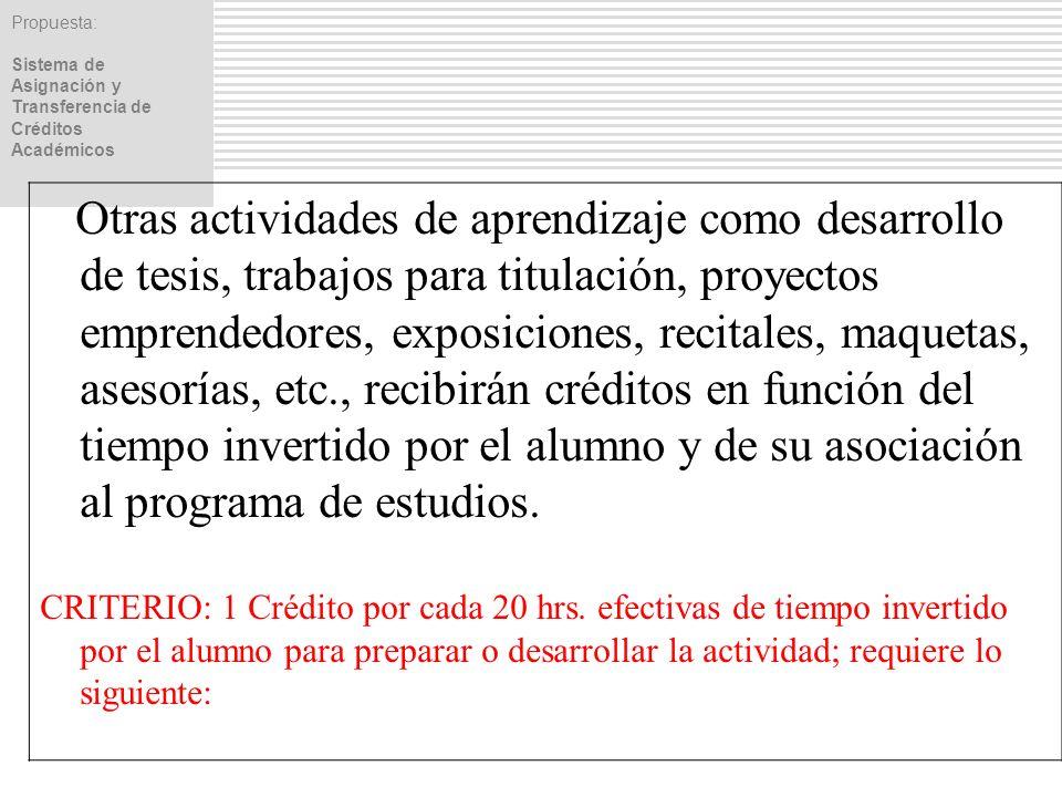 Propuesta: Sistema de Asignación y Transferencia de Créditos Académicos Otras actividades de aprendizaje como desarrollo de tesis, trabajos para titul