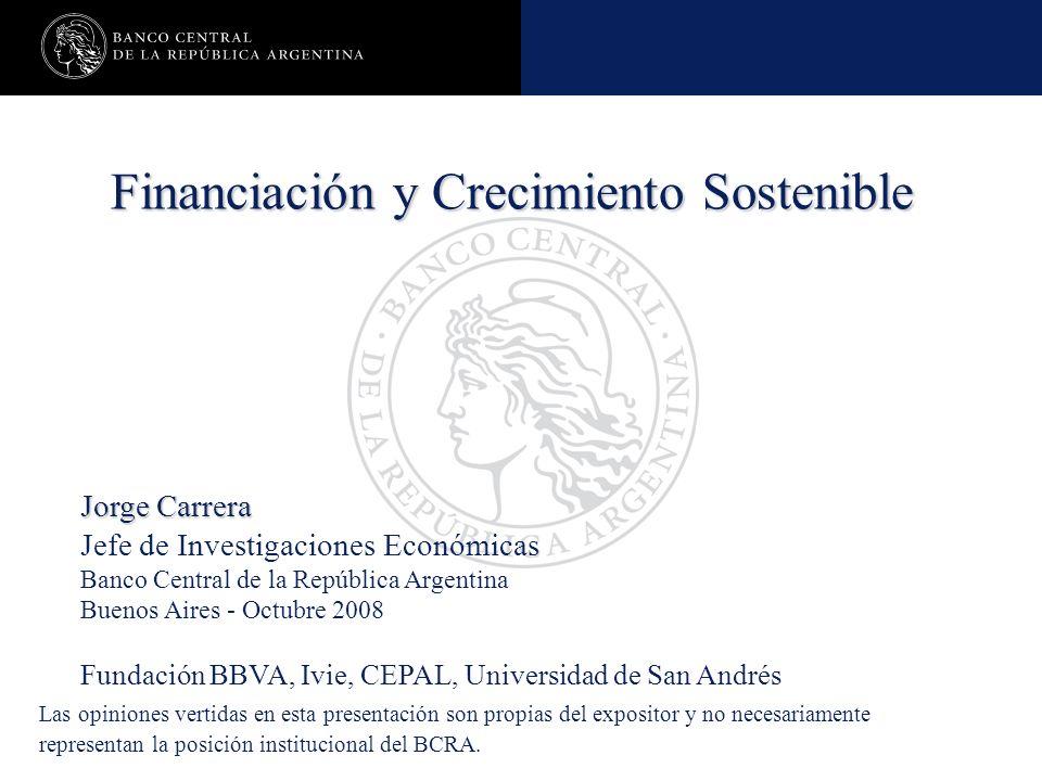 Financiamiento y Crecimiento Sostenible Financiación y Crecimiento Sostenible Jorge Carrera Jefe de Investigaciones Económicas Banco Central de la Rep