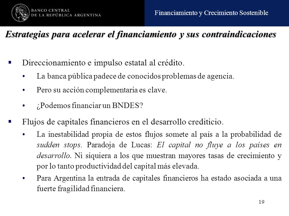 Financiamiento y Crecimiento Sostenible 19 Estrategias para acelerar el financiamiento y sus contraindicaciones Direccionamiento e impulso estatal al