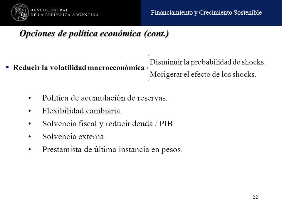Financiamiento y Crecimiento Sostenible 22 Opciones de política económica (cont.) Política de acumulación de reservas. Flexibilidad cambiaria. Solvenc
