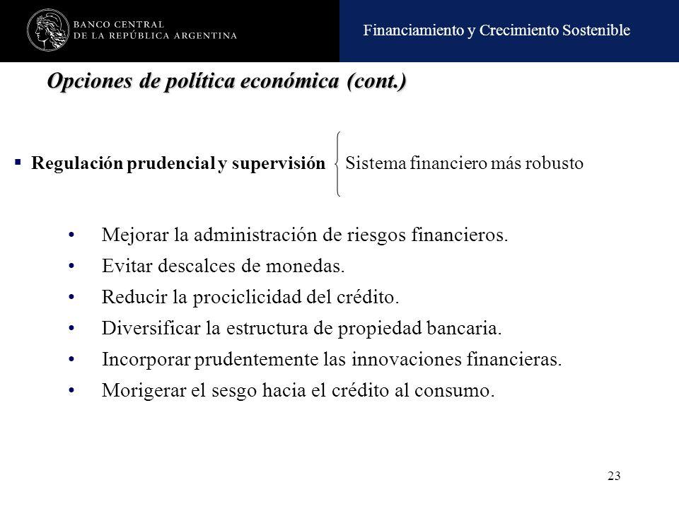 Financiamiento y Crecimiento Sostenible 23 Opciones de política económica (cont.) Mejorar la administración de riesgos financieros. Evitar descalces d