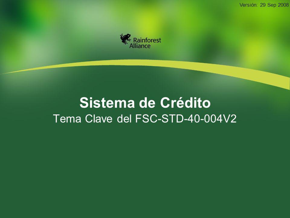 Sistema de Crédito Tema Clave del FSC-STD-40-004V2 Versión: 29 Sep 2008