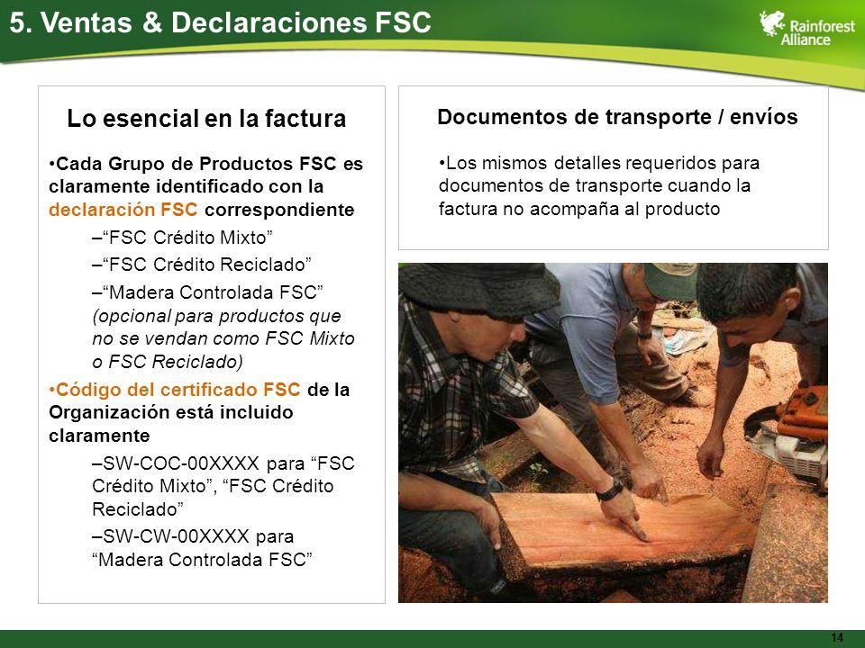 14 5. Ventas & Declaraciones FSC Lo esencial en la factura Cada Grupo de Productos FSC es claramente identificado con la declaración FSC correspondien