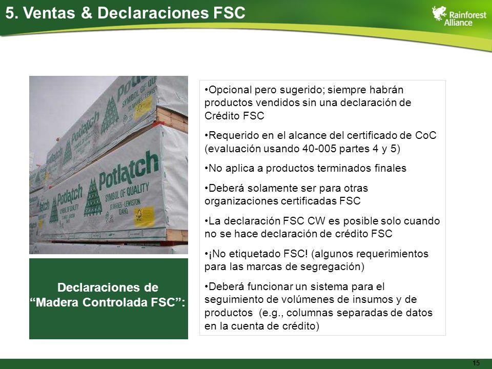 15 5. Ventas & Declaraciones FSC Opcional pero sugerido; siempre habrán productos vendidos sin una declaración de Crédito FSC Requerido en el alcance