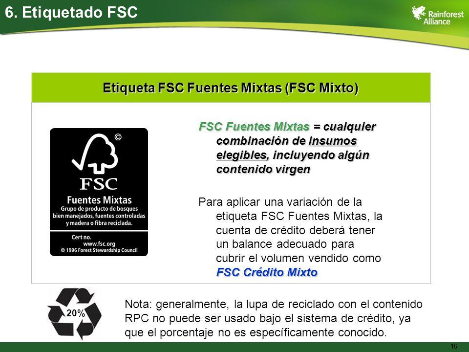 16 Etiqueta FSC Fuentes Mixtas (FSC Mixto) 6. Etiquetado FSC FSC Fuentes Mixtas = cualquier combinación de insumos elegibles, incluyendo algún conteni