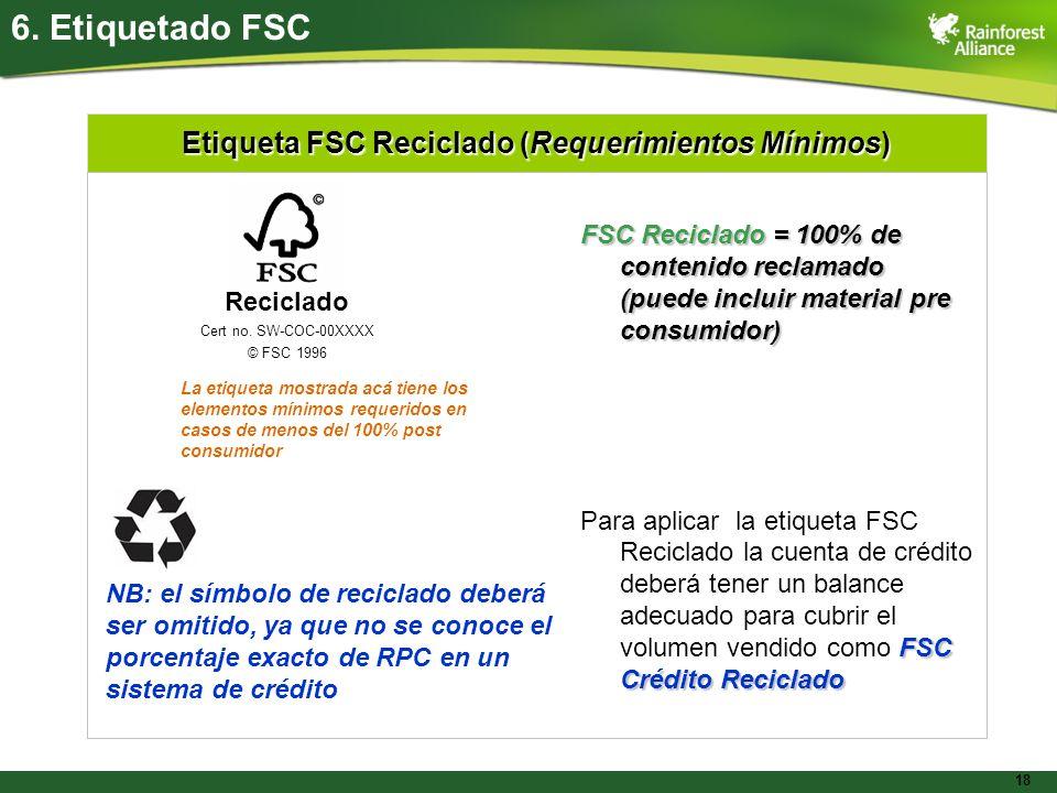 18 Etiqueta FSC Reciclado (Requerimientos Mínimos) 6. Etiquetado FSC FSC Reciclado = 100% de contenido reclamado (puede incluir material pre consumido