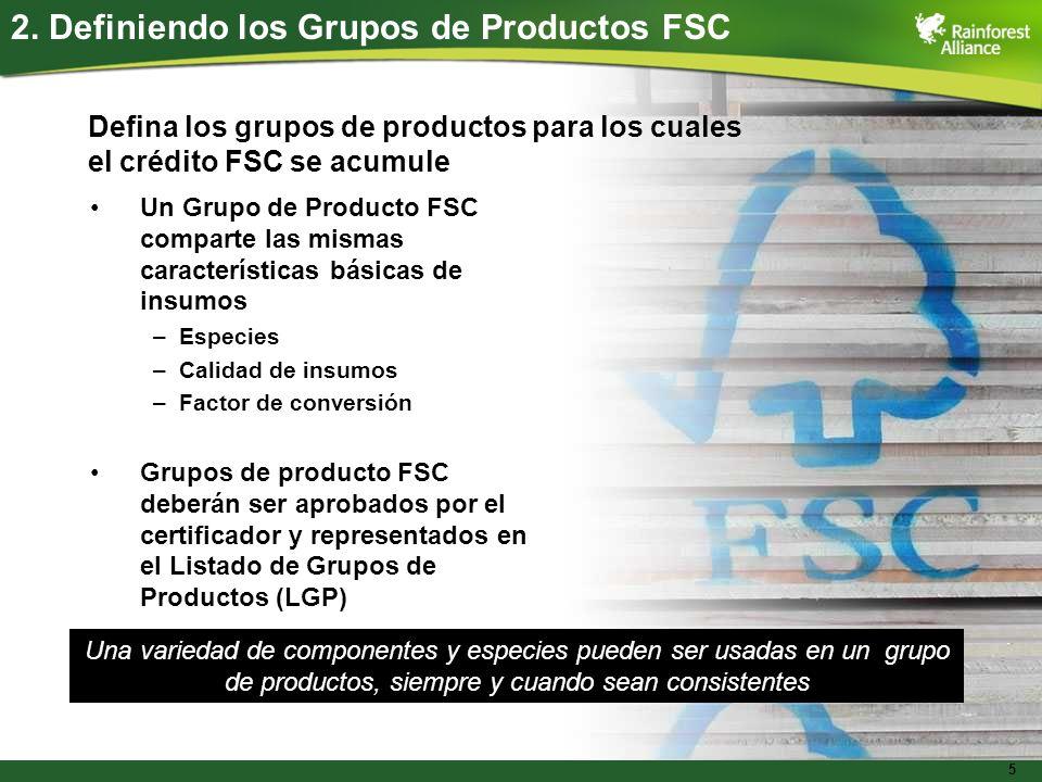 5 Un Grupo de Producto FSC comparte las mismas características básicas de insumos –Especies –Calidad de insumos –Factor de conversión Grupos de produc