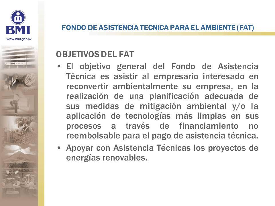 www.bmi.gob.sv FONDO DE ASISTENCIA TECNICA PARA EL AMBIENTE (FAT) OBJETIVOS DEL FAT El objetivo general del Fondo de Asistencia Técnica es asistir al