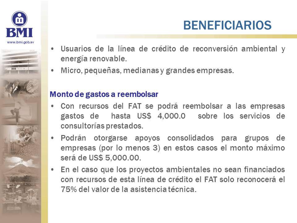 www.bmi.gob.sv BENEFICIARIOS Usuarios de la línea de crédito de reconversión ambiental y energía renovable. Micro, pequeñas, medianas y grandes empres