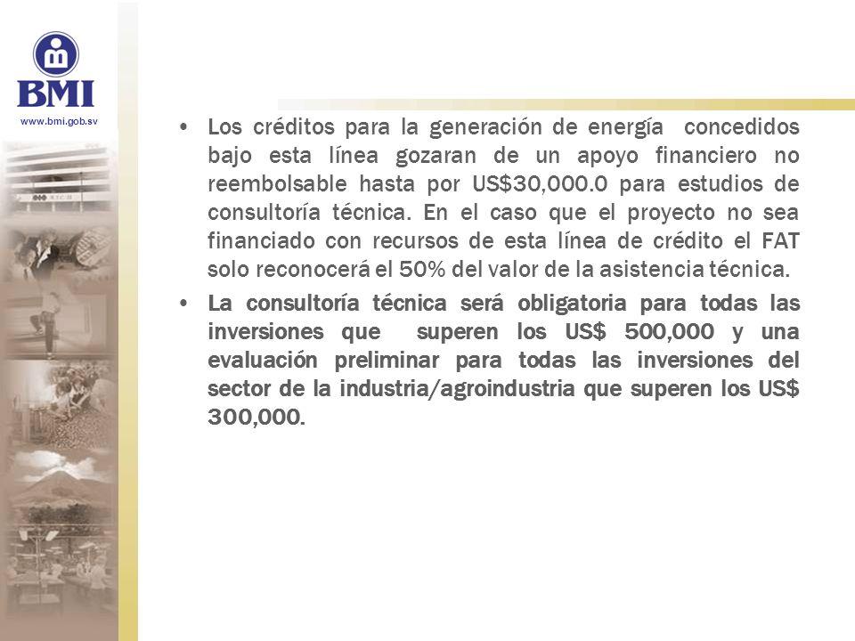 www.bmi.gob.sv Los créditos para la generación de energía concedidos bajo esta línea gozaran de un apoyo financiero no reembolsable hasta por US$30,00