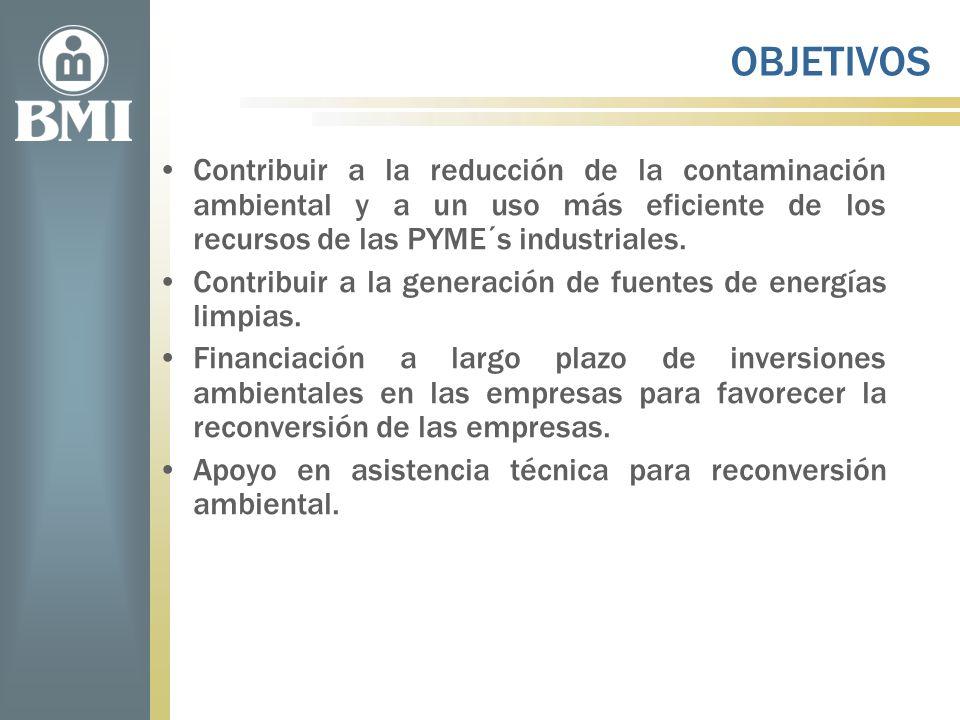 OBJETIVOS Contribuir a la reducción de la contaminación ambiental y a un uso más eficiente de los recursos de las PYME´s industriales. Contribuir a la