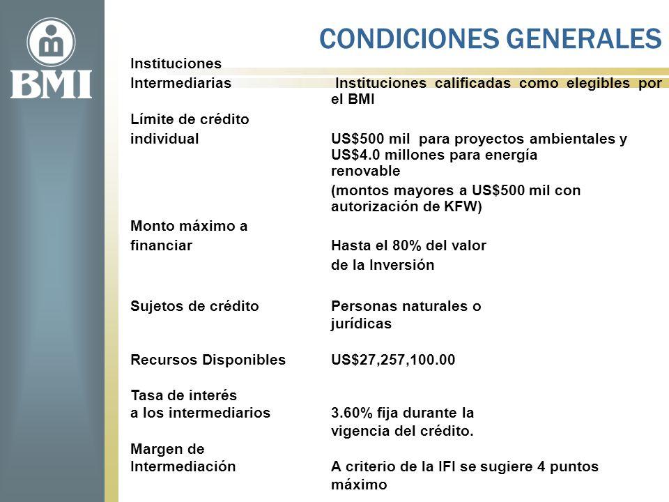 CONDICIONES GENERALES Instituciones Intermediarias Instituciones calificadas como elegibles por el BMI Límite de crédito individualUS$500 mil para pro