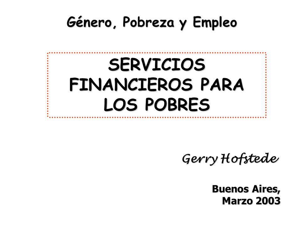 Género, Pobreza y Empleo SERVICIOS FINANCIEROS PARA LOS POBRES Gerry Hofstede Buenos Aires, Marzo 2003