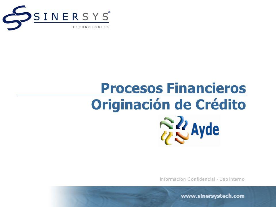www.sinersystech.com Información Confidencial - Uso Interno Procesos Financieros Originación de Crédito