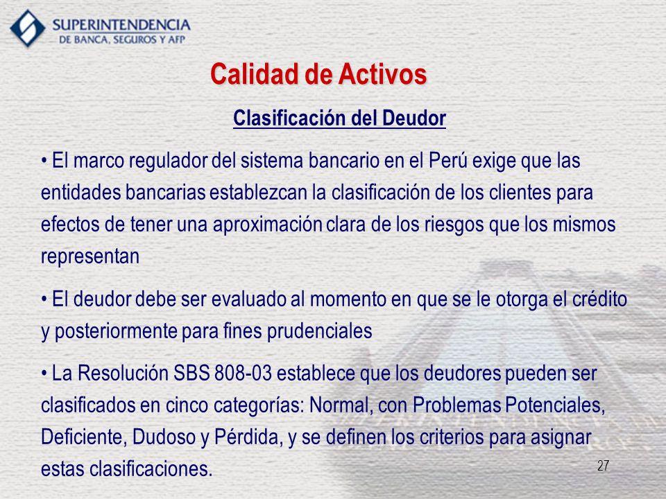27 Clasificación del Deudor El marco regulador del sistema bancario en el Perú exige que las entidades bancarias establezcan la clasificación de los c