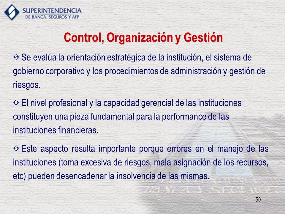 50 Control, Organización y Gestión Se evalúa la orientación estratégica de la institución, el sistema de gobierno corporativo y los procedimientos de