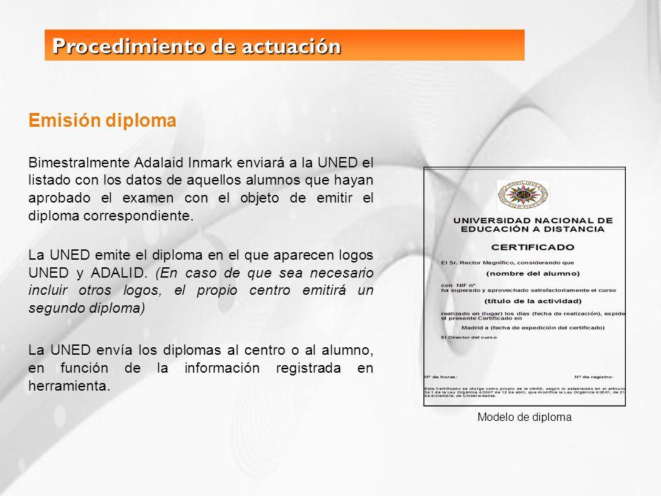 Procedimiento de actuación Emisión diploma Bimestralmente Adalaid Inmark enviará a la UNED el listado con los datos de aquellos alumnos que hayan apro