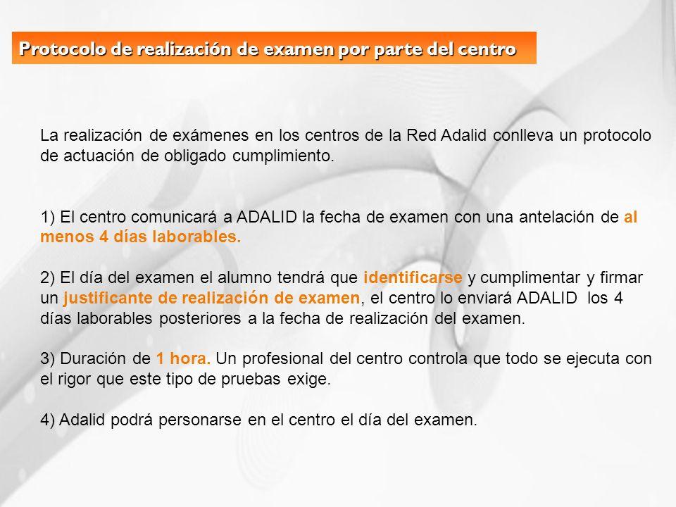 Protocolo de realización de examen por parte del centro La realización de exámenes en los centros de la Red Adalid conlleva un protocolo de actuación