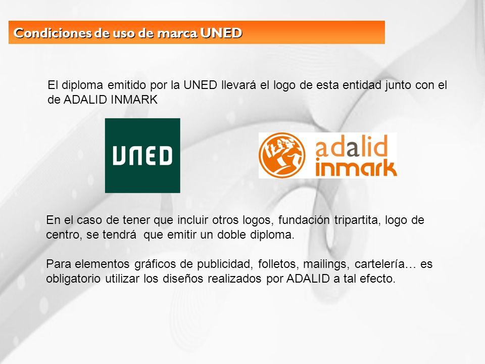 Condiciones de uso de marca UNED El diploma emitido por la UNED llevará el logo de esta entidad junto con el de ADALID INMARK En el caso de tener que