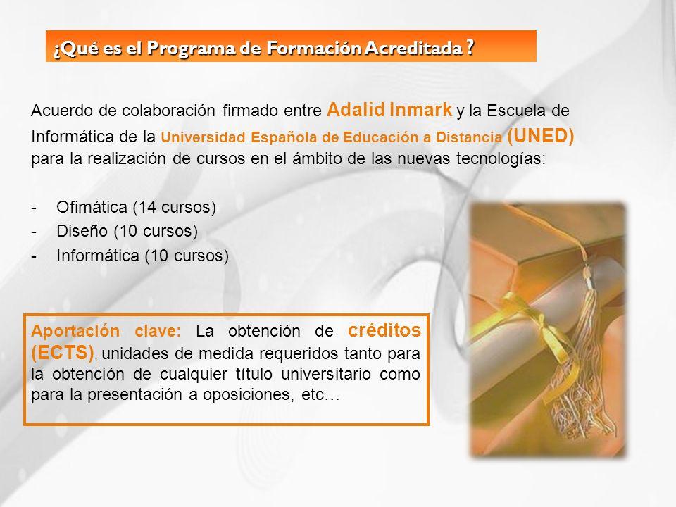 ¿Qué es el Programa de Formación Acreditada ? Acuerdo de colaboración firmado entre Adalid Inmark y la Escuela de Informática de la Universidad Españo