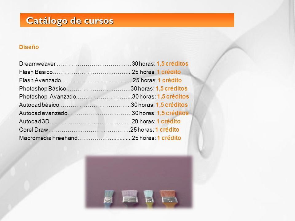 Catálogo de cursos Catálogo de cursos Diseño Dreamweaver …………………………………30 horas: 1,5 créditos Flash Básico…………………………………...25 horas: 1 crédito Flash Ava