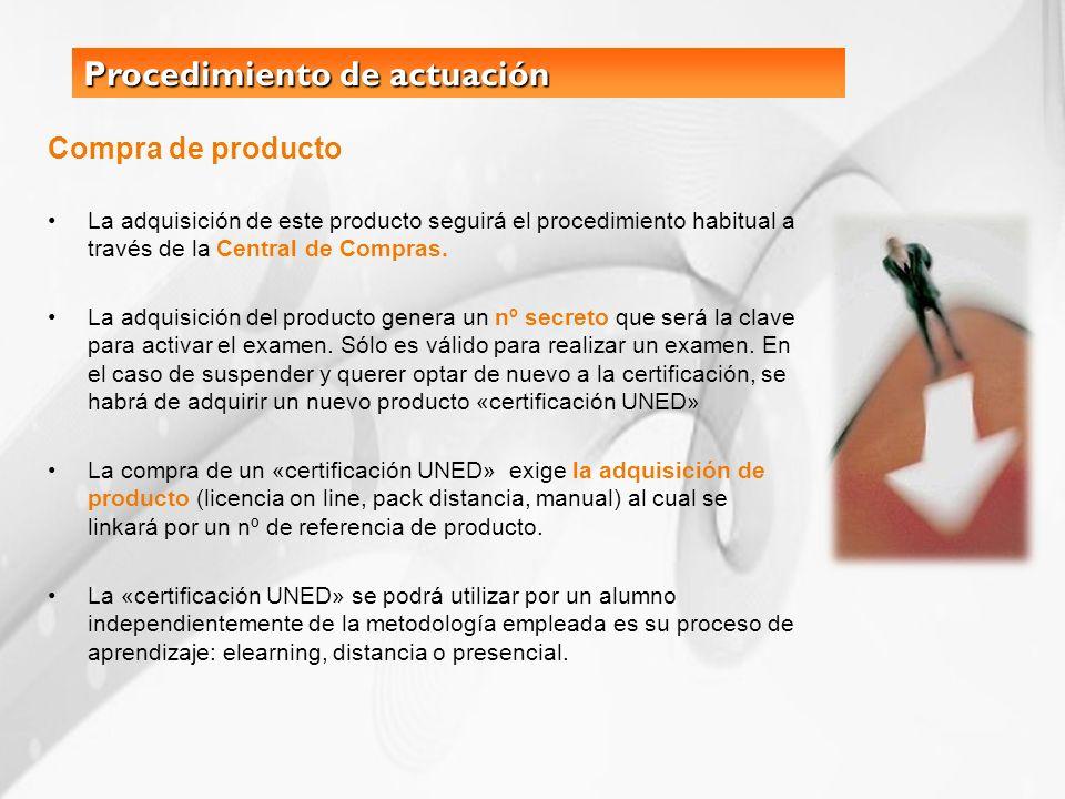 Procedimiento de actuación Compra de producto La adquisición de este producto seguirá el procedimiento habitual a través de la Central de Compras. La