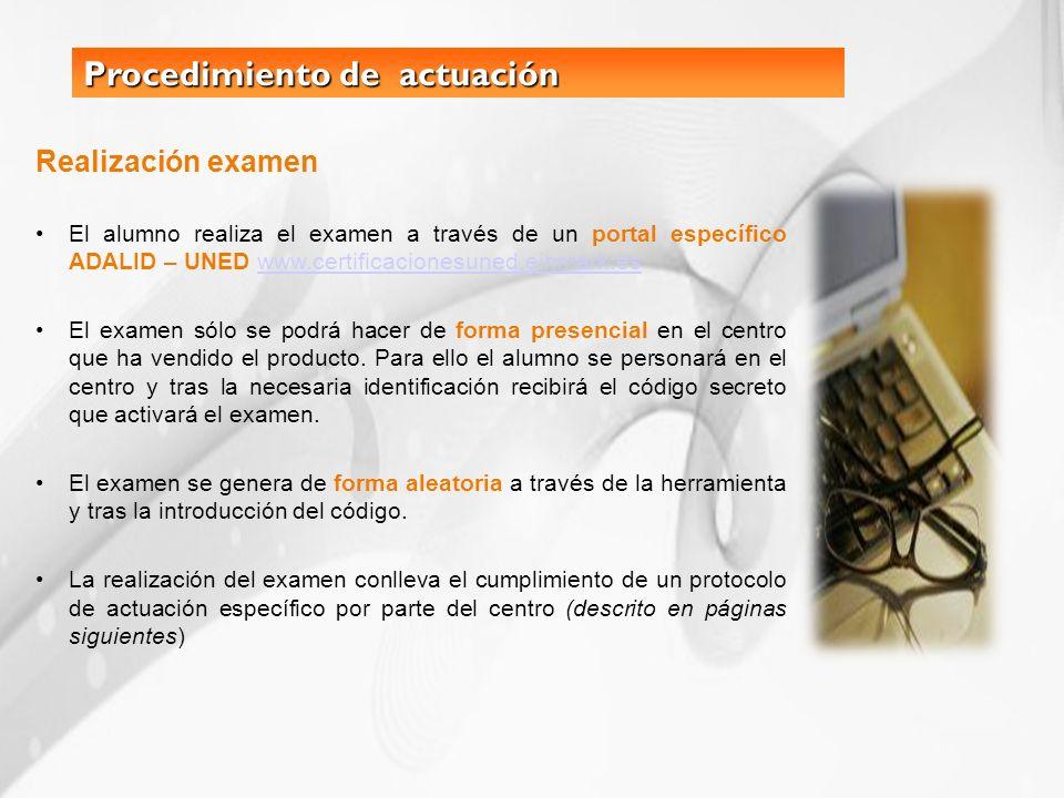 Procedimiento de actuación Realización examen El alumno realiza el examen a través de un portal específico ADALID – UNED www.certificacionesuned.einma