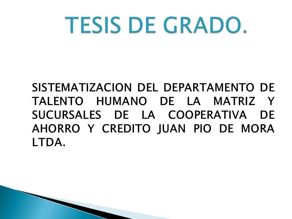 SISTEMATIZACION DEL DEPARTAMENTO DE TALENTO HUMANO DE LA MATRIZ Y SUCURSALES DE LA COOPERATIVA DE AHORRO Y CREDITO JUAN PIO DE MORA LTDA.