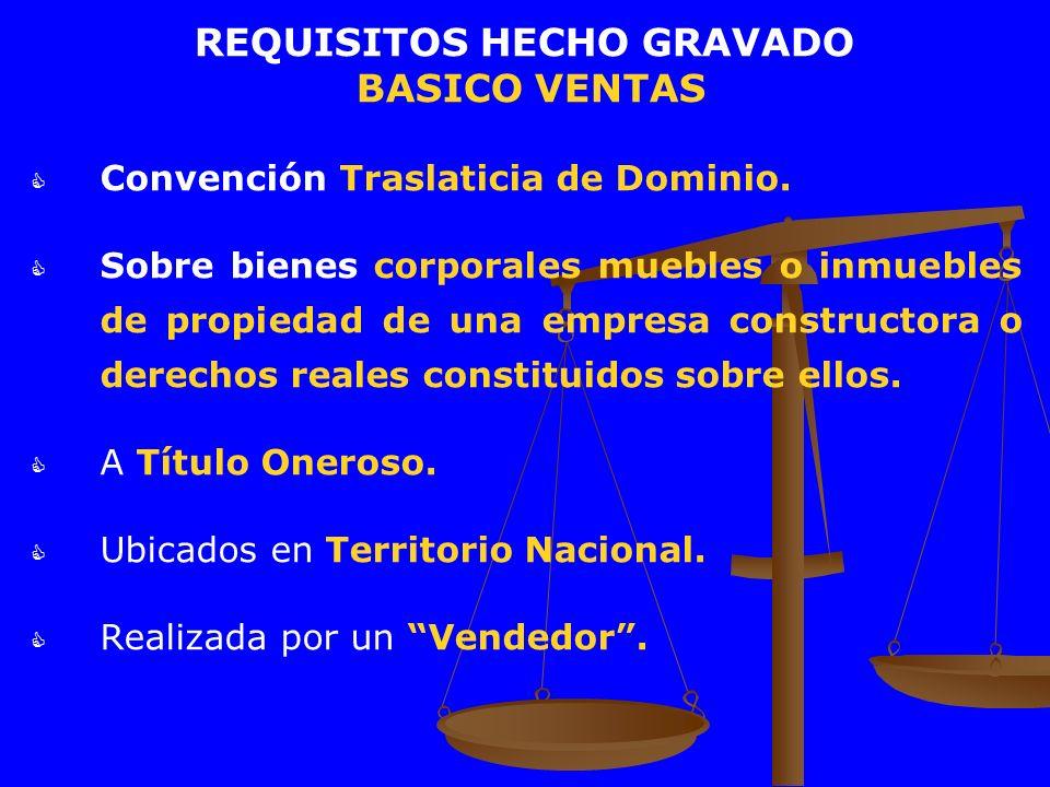 REQUISITOS HECHO GRAVADO BASICO VENTAS Convención Traslaticia de Dominio. Sobre bienes corporales muebles o inmuebles de propiedad de una empresa cons