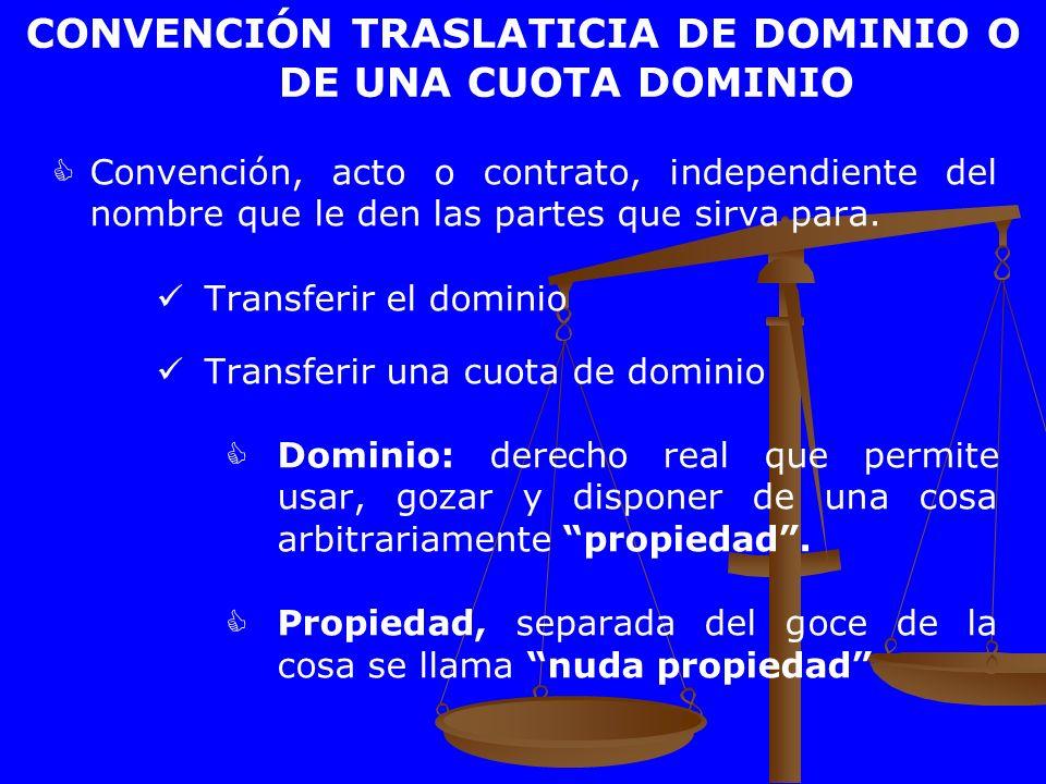 CONVENCIÓN TRASLATICIA DE DOMINIO O DE UNA CUOTA DOMINIO Convención, acto o contrato, independiente del nombre que le den las partes que sirva para. T