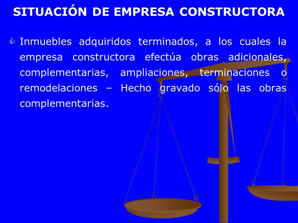 SITUACIÓN DE EMPRESA CONSTRUCTORA Inmuebles adquiridos terminados, a los cuales la empresa constructora efectúa obras adicionales, complementarias, am