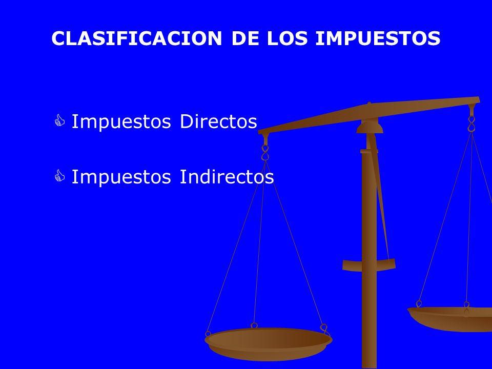CLASIFICACION DE LOS IMPUESTOS Impuestos Directos Impuestos Indirectos