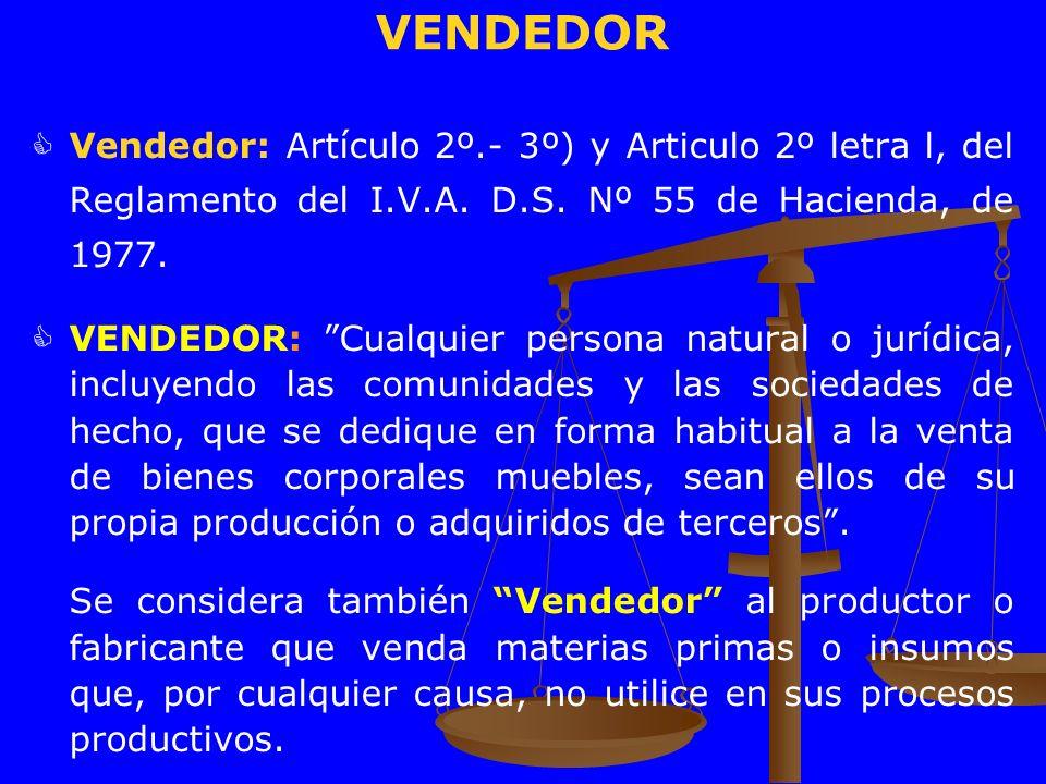VENDEDOR Vendedor: Artículo 2º.- 3º) y Articulo 2º letra l, del Reglamento del I.V.A. D.S. Nº 55 de Hacienda, de 1977. VENDEDOR: Cualquier persona nat