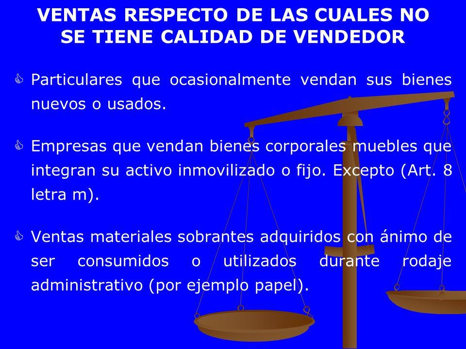 VENTAS RESPECTO DE LAS CUALES NO SE TIENE CALIDAD DE VENDEDOR Particulares que ocasionalmente vendan sus bienes nuevos o usados. Empresas que vendan b