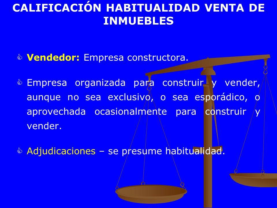 CALIFICACIÓN HABITUALIDAD VENTA DE INMUEBLES Vendedor: Empresa constructora. Empresa organizada para construir y vender, aunque no sea exclusivo, o se